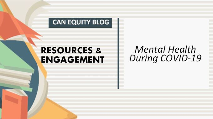 RESOURCES & ENGAGEMENT: Mental Health During COVID-19