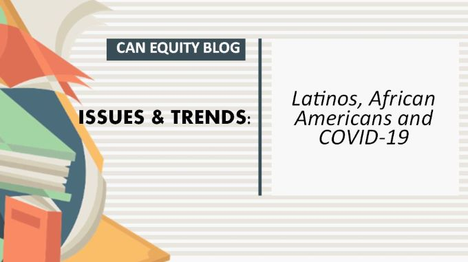 ISSUES & TRENDS: Latinos, African Americans and COVID-19