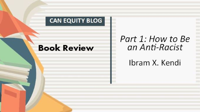 BOOK REVIEW: Part 1: How to Be an Anti-Racist by Ibram X. Kendi